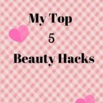 My Top 5 Secret Beauty Hacks (Part 1)